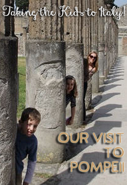 You Can Take the Kids to Italy: Our Visit to Pompeii