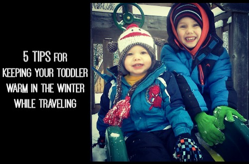 5 Tips on Keeping your Toddler Warm in the Winter while Traveling