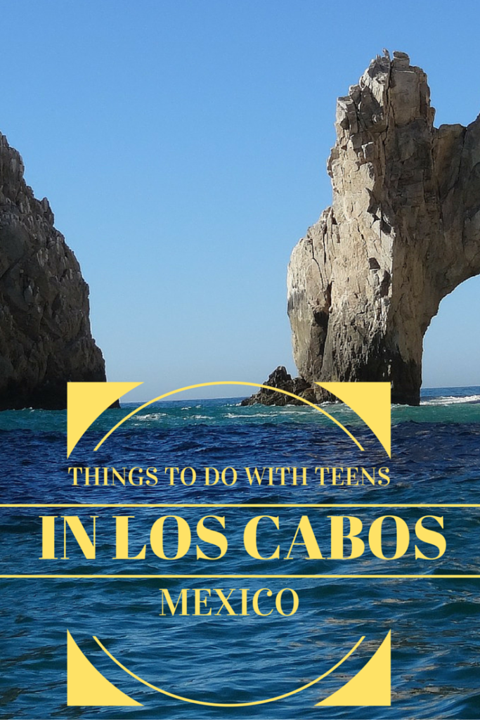 Best Things to Do with Teens in Los Cabos, Mexico