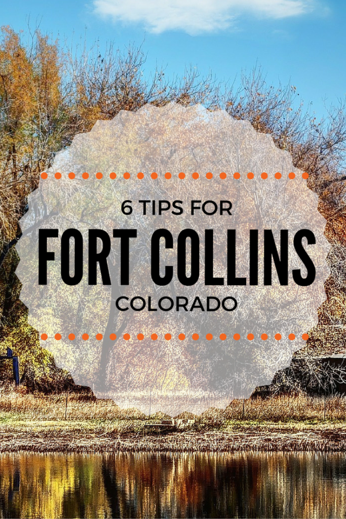 6 tips for Fort Collins, Colorado