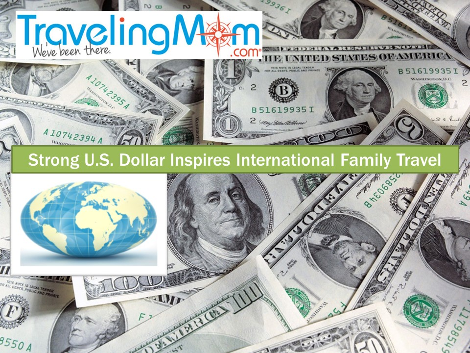 Strong U.S. Dollar Inspires International Family Travel