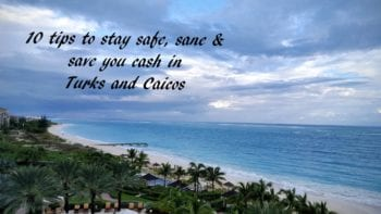 10 tips to stay safe, sane, and save you money in Turks and Caicos.