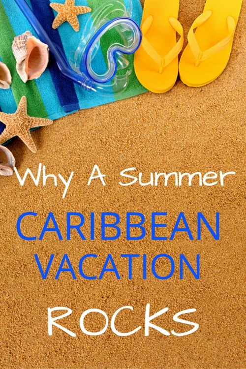 why a summer caribbean vacation rocks