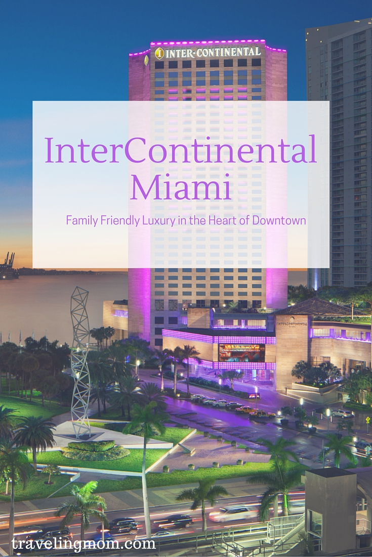 Intercontinental Miami Family Friendly Luxury In The Heart Of Downtown Traveling Mom