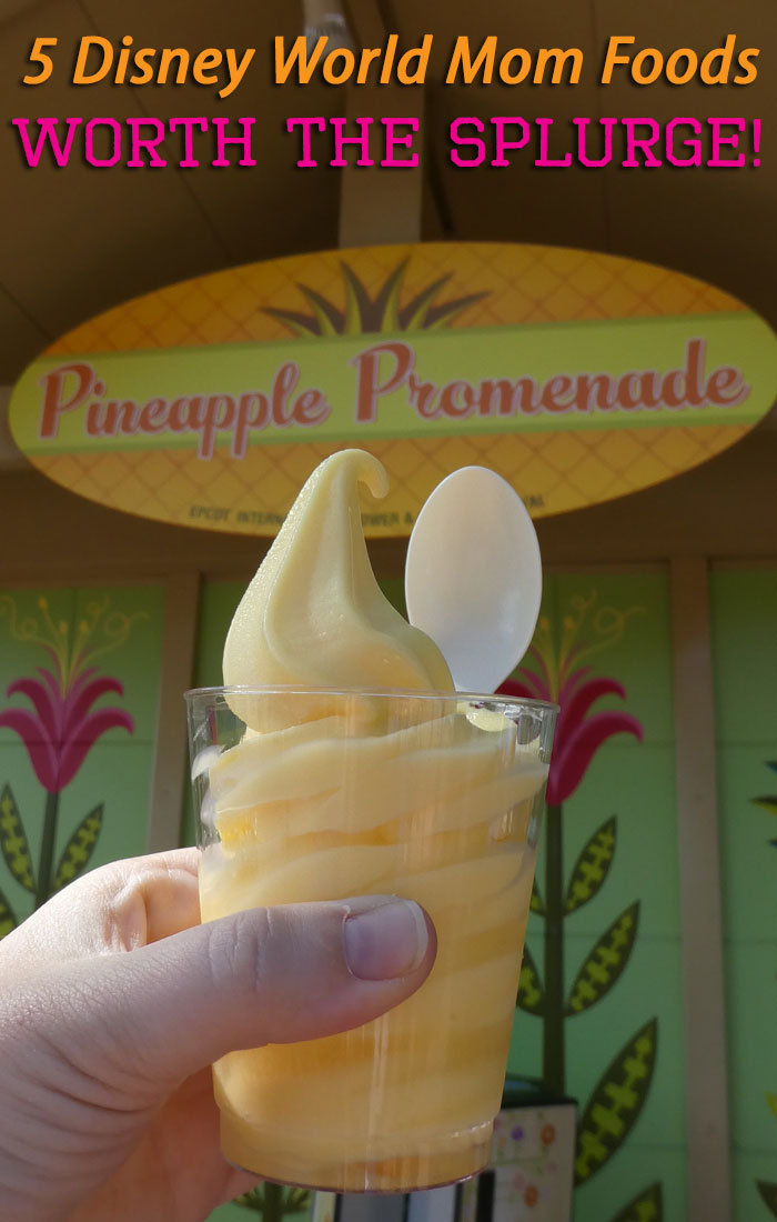5 DISNEY WORLD MOM FOODS WORTH THE SPLURGE