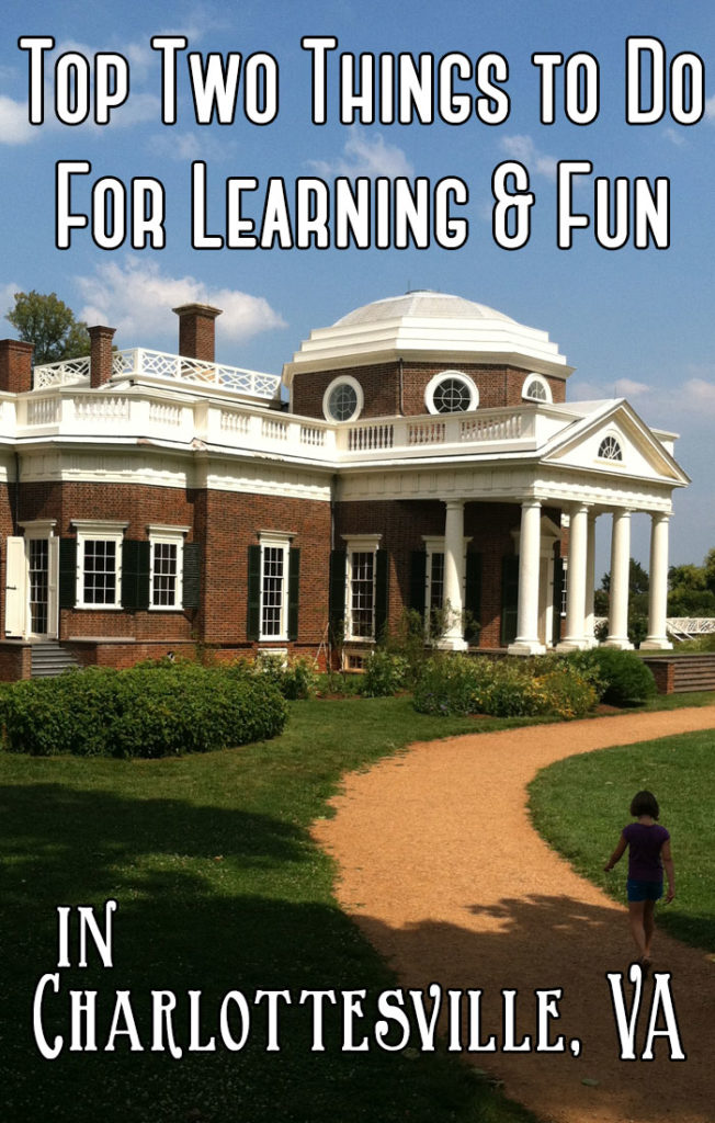 Top two things to do in Charlottesville VA for learning and fun.