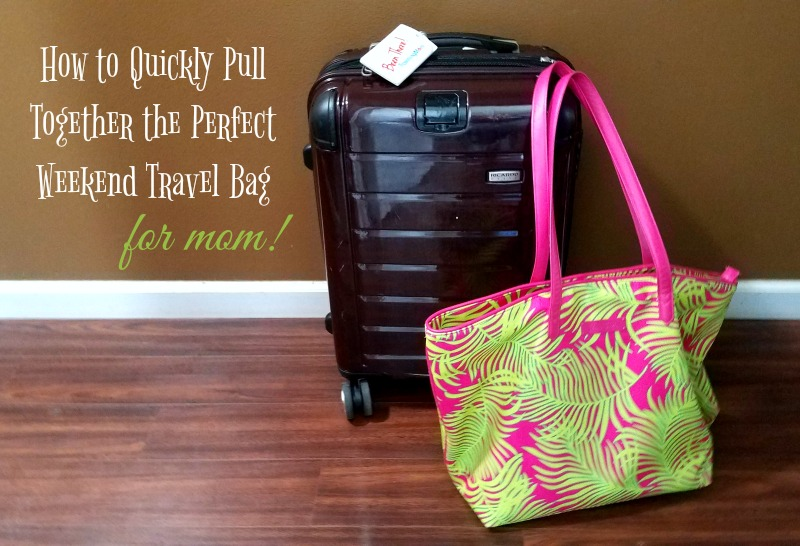How to Quickly pack the perfect weekend travel bag - for mom