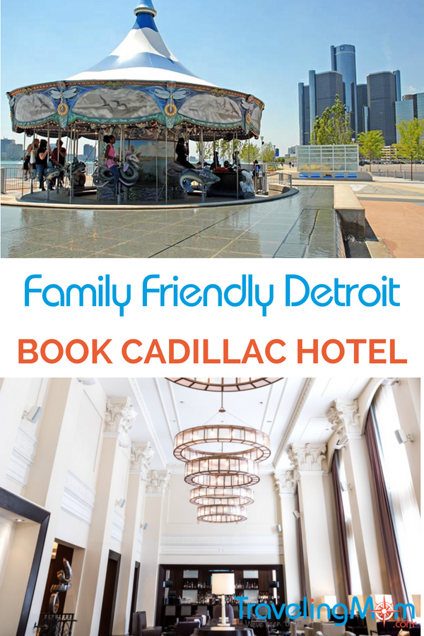 Family friendly Detroit, with a stay at the Westin Book Cadillac Hotel Detroit