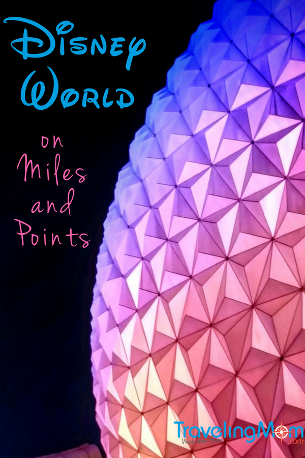 Using miles and points for a Disney vacation: Traveling Mom's top tips!