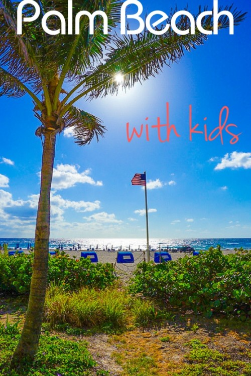A guide to Palm Beach with kids: where to play, stay, and eat on a Florida family vacation!
