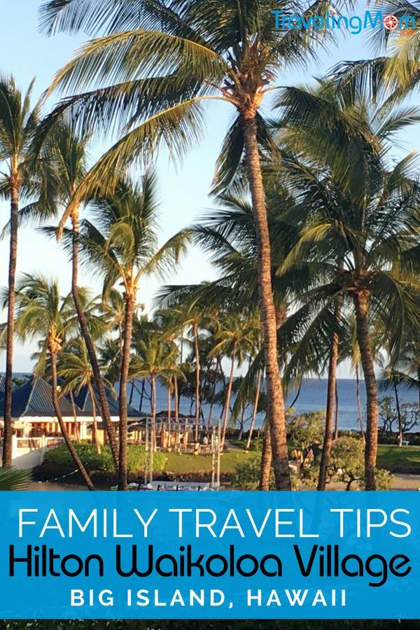 Traveling with family to Hawaii's Big Island? Top tips for activities and accommodations at the Hilton Waikoloa Village with kids.