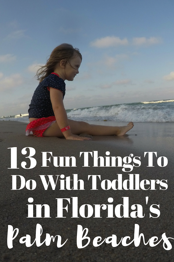 Looking for fun things to do with toddlers in Palm Beaches, FL? Here's a great list of 13 things to keep them happy and entertained!