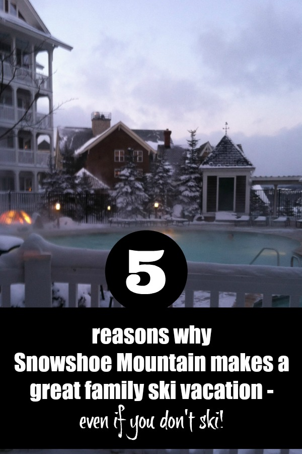 Ready to visit Snowshoe Mountain in WV but don't ski? Here's five reasons why Snowshoe makes for a great family ski vacation - even if you don't ski!