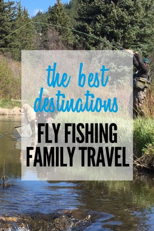 What are the best fly fishing destinations for family travel? I explore my favorites and share the results!