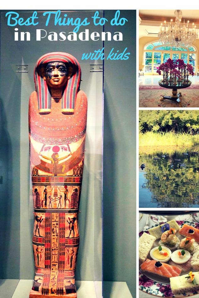 From Egyptian Mummies to High Tea, here are the best things to do in Pasadena with kids.