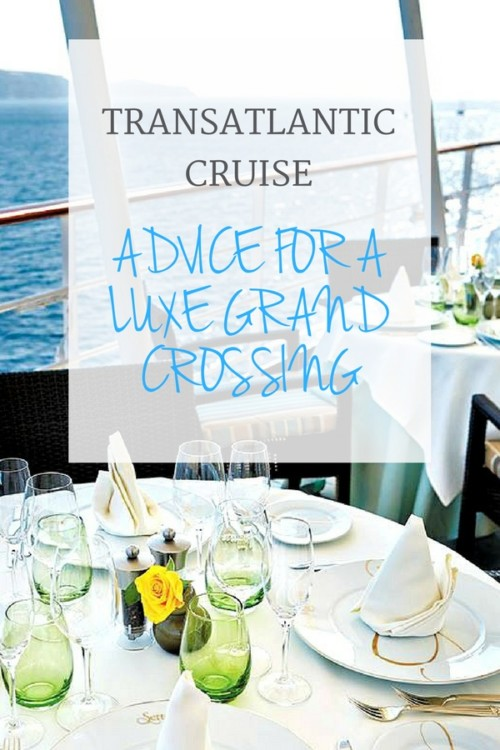 Do you have transatlantic cruise advice that will make it a luxe grand crossing?