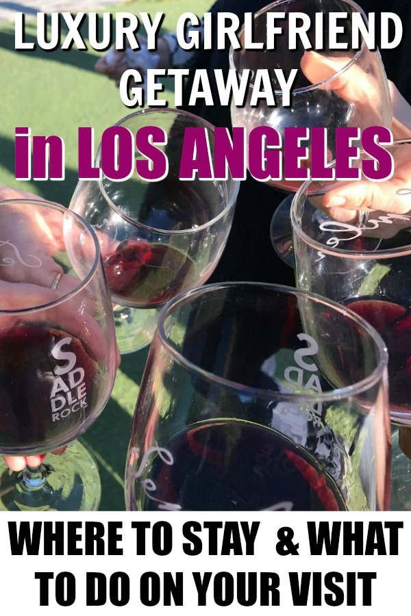 Headed to Los Angeles for a luxury girlfriend getaway? Here's our tips on where to stay and what to do - wine drinking included!