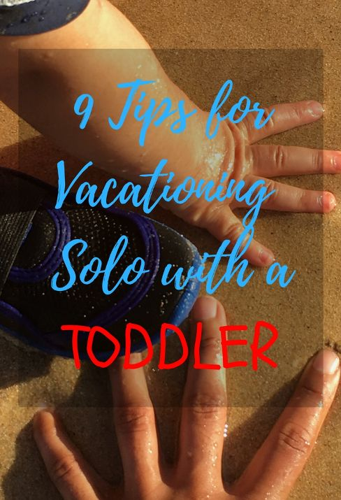 Ready to plan a vacation with your toddler as a solo trip? Here's 9 simple tips for a successful vacation with a toddler!
