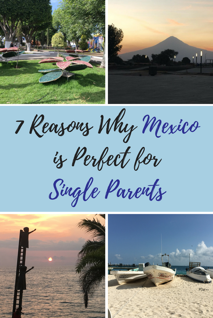 There are many reasons why Mexico is perfect for single parent families looking to move abroad.
