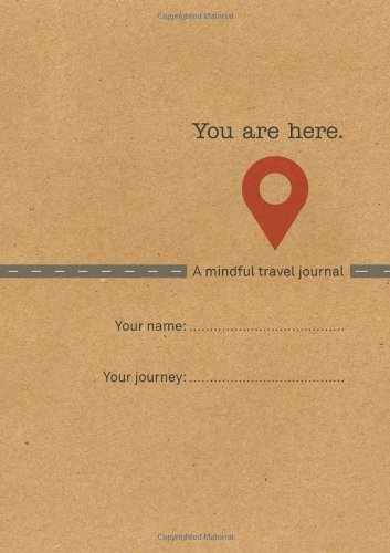 The Mindful Traveler will appreciate the You Are Here travel journal.