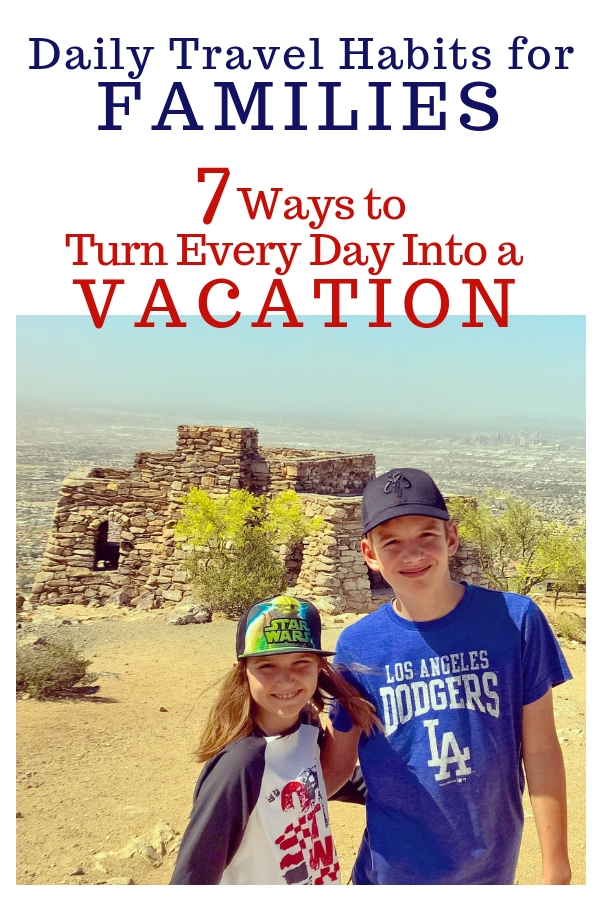 Ready to bring that awesome vacation vibe home and into your family's everyday life? Here are 7 Ways To Turn Every Day Into A Vacation! #FamilyTravel #TMOM #familytips #Arizona