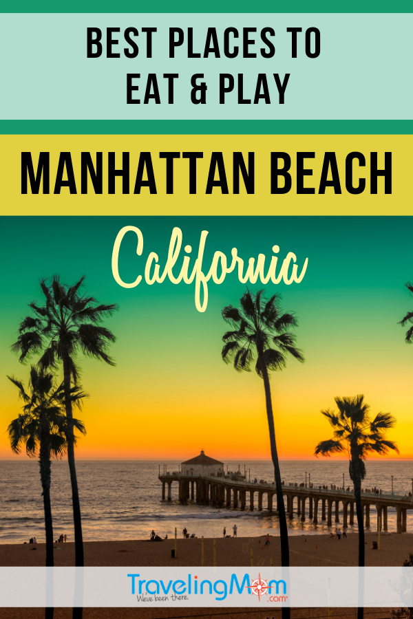 Find out the best spots to eat and play in beautiful Manhattan Beach California. #TMOM #ManhattanBeach #California | TravelingMom | Travel Dining