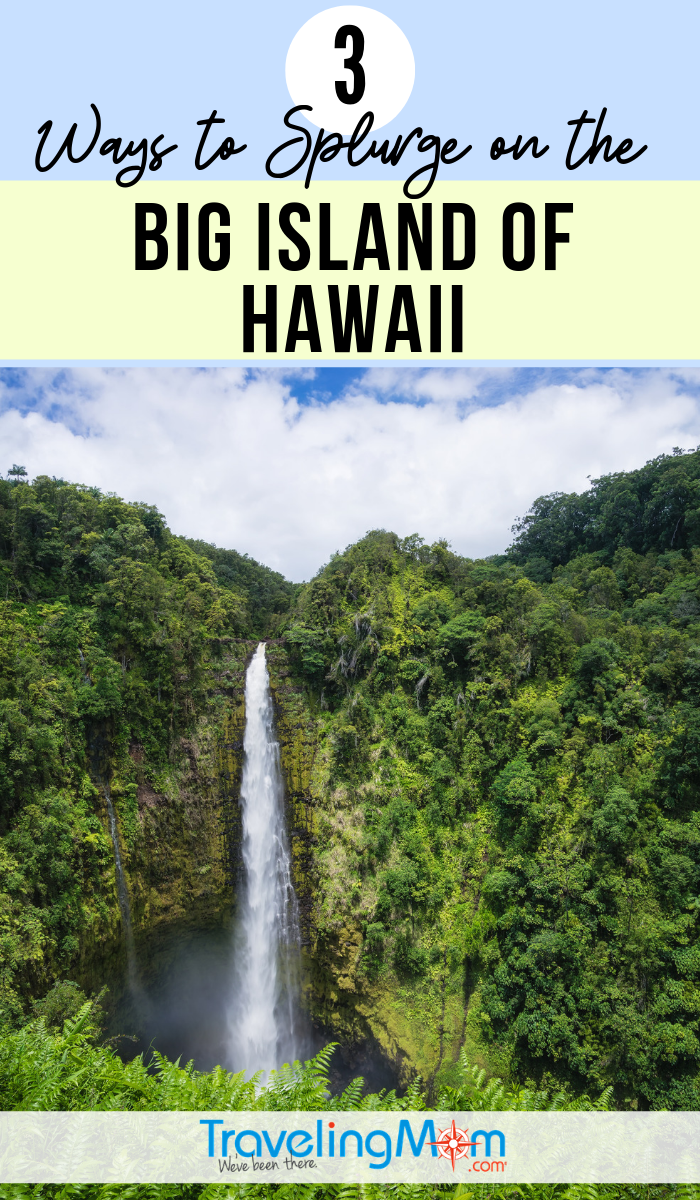 Want to splurge on your Hawaiian vacation? Get the details on how to find bucket list adventures on the Big Island of Hawaii including what works for families and what doesn't. #TMOM #Hawaii #BigIsland #LuxuryTravel | TravelingMom | Luxury Travel | Travel with Kids | Family Travel
