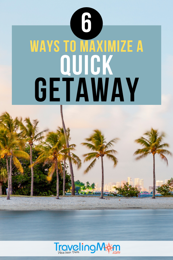 Wanna make a quick getaway? These 6 tips will help you maximize your trip including pros and cons and how to make the most of a short vacation. #TMOM #Getaway #Weekend #TravelTips | TravelingMom | 3 Day Weekend | Weekend Travel
