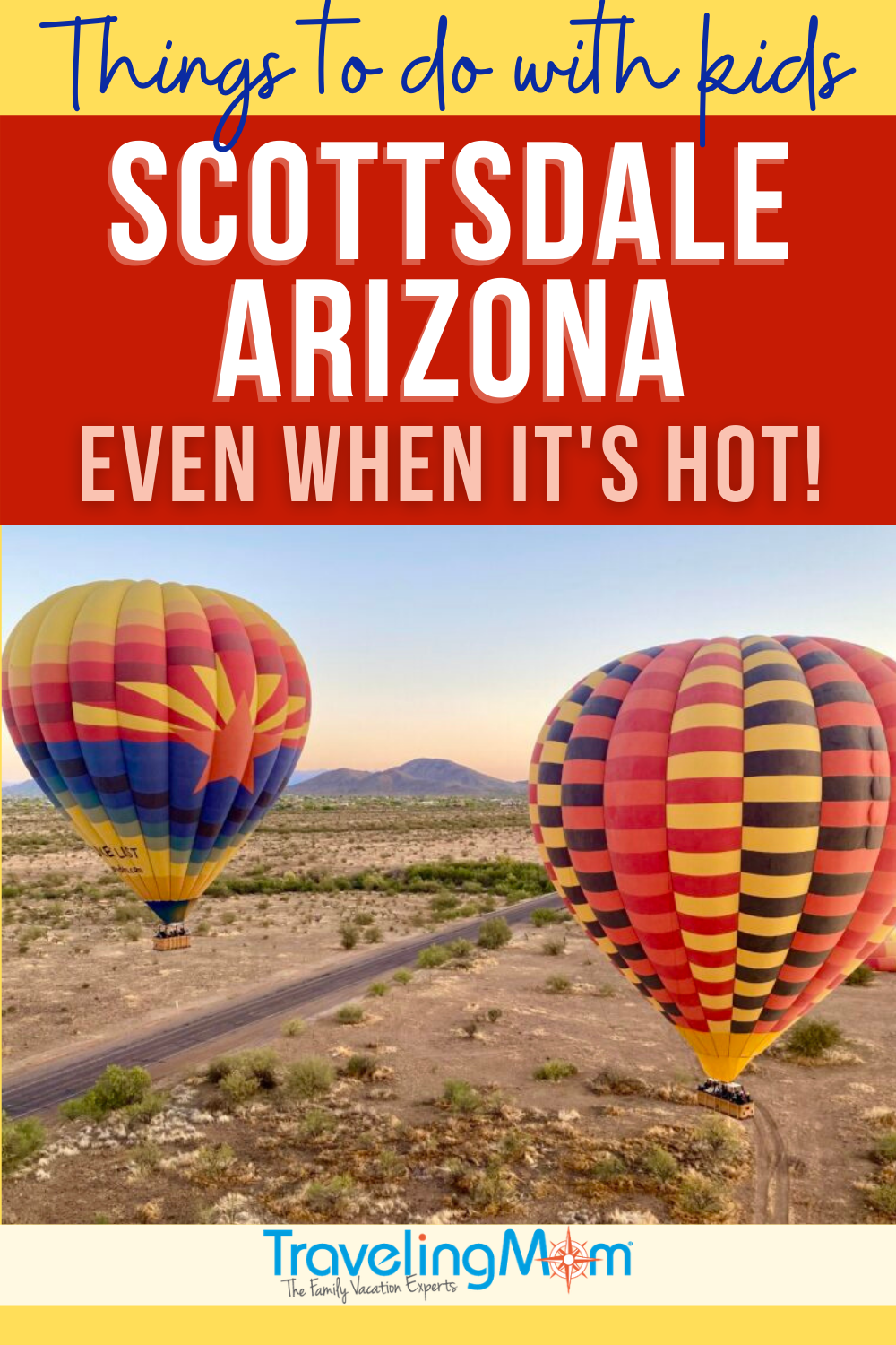 pin image with text reading things to do with kids scottsdale arizona even when it's hot picture of hot air ballons against desert landscape