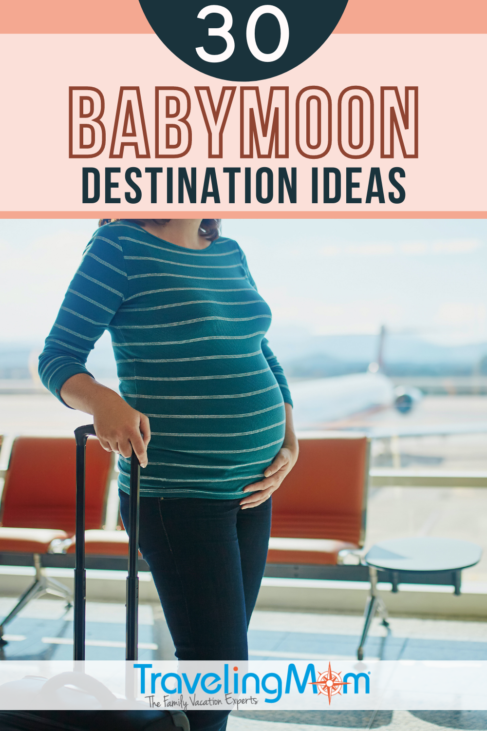 pin with text 30 babymoon destination ideas with image of pregnant woman's torso with suitcase in airport background