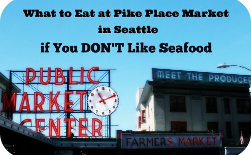 What to Eat at Pike Place Market in Seattle if You Don't like Seafood
